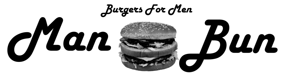 MAN BUN! Burgers for MEN!